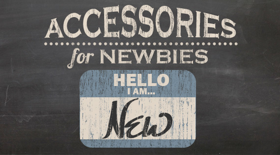 Accessories for Newbies