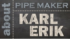 About Pipe Maker Karl Erik