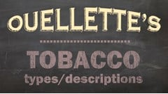 Ouellette's Tobacco Types/Descriptions